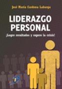 Liderazgo personal: logre resultados y supere la crisis